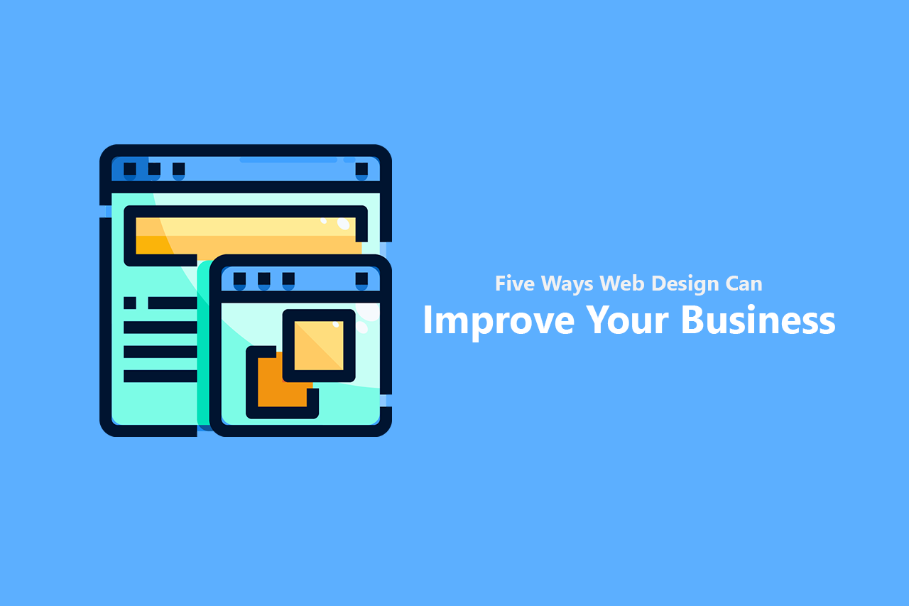 """Five Ways Web Design Can Improve Your Business"""