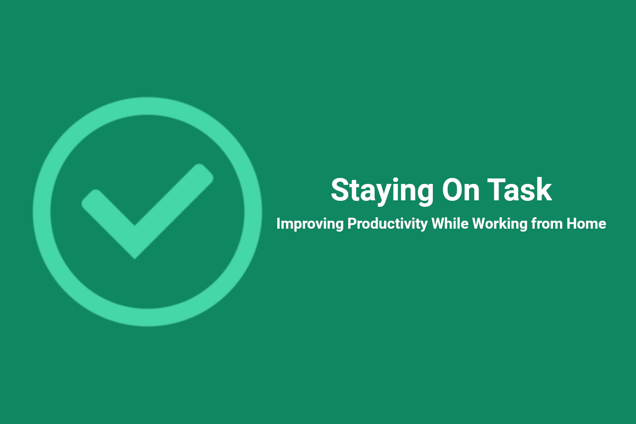 Staying on Task: Improving Productivity While Working From Home